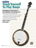 Alfred's Teach Yourself to Play Banjo : Everything You Need to Know to Start Playing the 5-String Banjo - Morton Manus