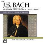 Bach -- 18 Short Preludes : Alfred Masterwork Editions - Kim O'Reilly