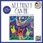 All That I Can Be : 15 Unison Songs to Build Character and Integrity in Young People (Sing & Learn) - Jay Althouse