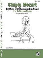 Simply Mozart : The Music of Wolfgang Amadeus Mozart -- 29 of His Timeless Classics - Wolfgang Mozart