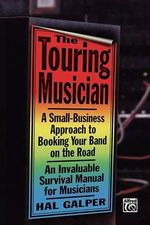 The Touring Musician : A Small-Business Approach to Booking Your Band on the Road - Hal Galper