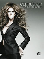 Celine Dion -- Taking Chances : Piano/Vocal/Chords - Celine Dion
