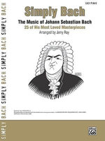 Simply Bach : The Music of Johann Sebastian Bach: 25 of His Most Loved Masterpieces - Johann Sebastian Bach