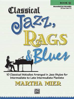 Classical Jazz, Rags & Blues, Book 3 : 10 Classical Melodies Arranged in Jazz Styles for Intermediate to Late Intermediate Pianists