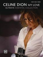 Celine Dion: My Love : Ultimate Essential Collection: Piano/Vocal/Chords - Celine Dion
