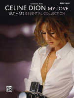 Celine Dion -- Selections from My Love ... Ultimate Essential Collection : Easy Piano - Alfred Publishing