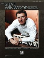 The Steve Winwood Keyboard Songbook : Piano/Vocal/Guitar - Steve Winwood