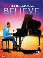 Jim Brickman -- Believe : Piano Solo & Piano/Vocal/Guitar - Jim Brickman