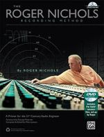 The Roger Nichols Recording Method : A Primer for the 21st Century Audio Engineer - Roger Nichols