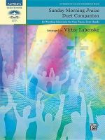 Sunday Morning Praise Duet Companion : 16 Worship Selections for One Piano, Four Hands - Victor Labenske