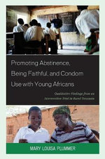 Promoting Abstinence, Being Faithful, and Condom Use with Young Africans : Qualitative Findings from an Intervention Trial in Rural Tanzania - Mary Louisa Plummer