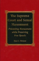 The Supreme Court and Sexual Harassment : Preventing Harassment While Preserving Free Speech :  Preventing Harassment While Preserving Free Speech - Paul I. Weizer