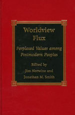 Worldview Flux : Perplexed Values for Postmodern Peoples - Jim Norwine