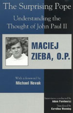 The Surprising Pope : Understanding the Thought of John Paul II - Maciej Zieba