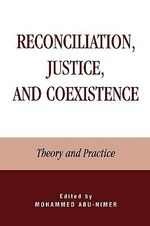 Reconciliation, Coexistence and Justice in Interethnic Conflict : Theory and Practice :  Theory and Practice