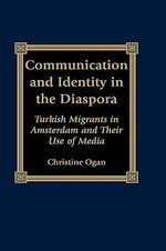 Communication and Identity in the Diaspora : Turkish Migrants in Amsterdam and Their Use of Media - Christine L. Ogan