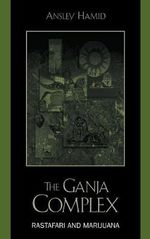 The Ganja Complex : Rastafari and Marijuana - Ansley Hamid