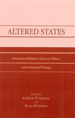 Altered States : International Relations, Domestic Politics and Institutional Change :  International Relations, Domestic Politics and Institutional Change