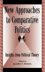 New Approaches to Comparative Politics : Insights from Political Theory :  Insights from Political Theory