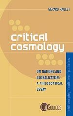 Critical Cosmology : On Nations and Globalization - Gerard Raulet