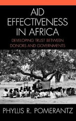 Aid Effectiveness in Africa : Developing Trust Between Donors and Governments - Phyllis R. Pomerantz