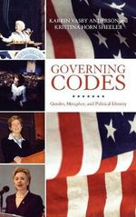 Governing Codes : Gender, Metaphor, and Political Identity :  Gender, Metaphor, and Political Identity - Karrin Vasby Anderson