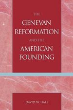 Genevan Reformation and the American Founding - David W. Hall