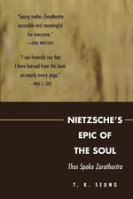 Nietzsche's Epic of the Soul : Thus Spoke Zarathustra - T.K. Seung