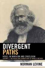 Divergent Paths : Hegel in Marxism and Engelsism - Norman Levine