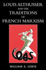 Louis Althusser and the Traditions of French Marxism : the Comprehensive Student Edition - William Lewis