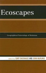 Ecoscapes : Geographical Patternings of Relations - Gary Backhaus