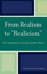 From Realism to Realicism : The Metaphysics of Charles Sanders Peirce - Rosa Maria Perez-Teran Mayorga