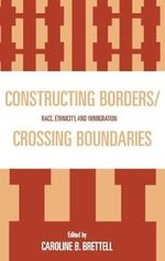 Constructing Borders/Crossing Boundaries : Race, Ethnicity, and Immigration