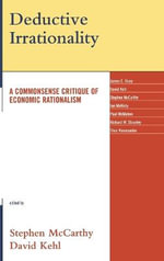 Deductive Irrationality : A Commonsense Critique of Economic Rationalism