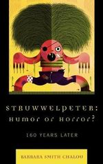 Struwwelpeter Humor or Horror? : 160 Years Later - Barbara Smith Chalou