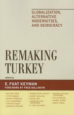 Remaking Turkey : Globalization, Alternative Modernities, and Democracies