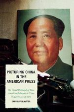 Picturing China in the American Press : The Visual Portrayal of Sino-American Relations in