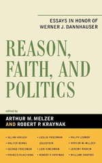 Reason, Faith, and Politics : Essays in Honor of Werner J. Dannhauser