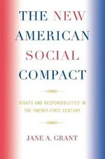 The New American Social Compact : Rights and Responsibilities in the Twenty-first Century - Jane A. Grant