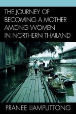 The Journey of Becoming a Mother Among Women in Northern Thailand - Pranee Liamputtong