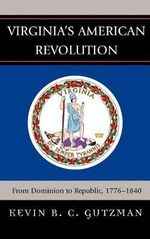 Virginia's American Revolution : From Dominion to Republic, 1776-1840 - Kevin R. C. Gutzman