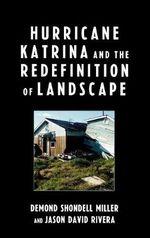 Hurricane Katrina and the Redefinition of Landscape - Demond Shondell Miller
