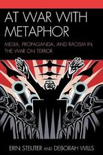 At War with Metaphor : Media, Propaganda, and Racism in the War on Terror - Erin Steuter
