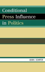Conditional Press Influence in Politics : The Brussels Dimension - Adam Joseph Schiffer