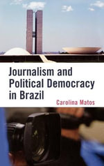 Journalism and Political Democracy in Brazil : Saving Journalism So it Can Save the World - Carolina Matos