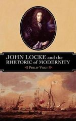 John Locke and the Rhetoric of Modernity - Philip Vogt