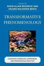 Transformative Phenomenology : Changing Ourselves, Lifeworlds, and Professional Practice