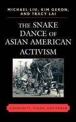 The Snake Dance of Asian American Activism : Community, Vision, and Power - Michael Liu