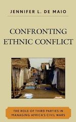 Confronting Ethnic Conflict : The Role of Third Parties in Managing Africa's Civil Wars - Jennifer L. De Maio