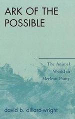 Ark of the Possible : The Animal World in Merleau-Ponty - David B. Dillard-Wright